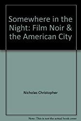 Somewhere in the Night: Film Noir & the American City by Nicholas Christopher