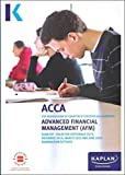 ADVANCED FINANCIAL MANAGEMENT - EXAM KIT (Kaplan Approved Acca)