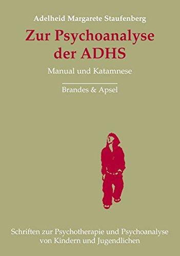Zur Psychoanalyse der ADHS: Manual und Katamnese (Schriften zur Psychotherapie und Psychoanalyse von Kindern und Jugendlichen)