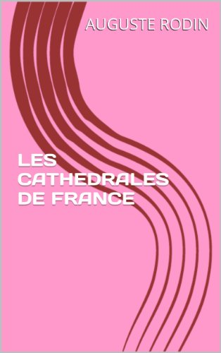 LES CATHEDRALES DE FRANCE par AUGUSTE RODIN