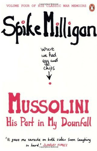 Mussolini: His Part in My Downfall (Milligan Memoirs 4) by Milligan, Spike (2012) Paperback