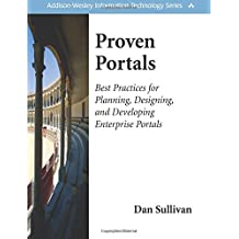 Proven Portals: Best Practices for Planning, Designing, and Developing Enterprise Portals