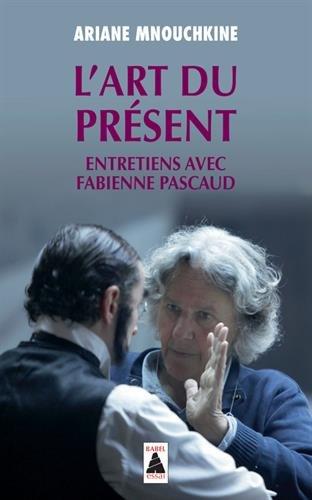 L'art du présent : Entretiens avec Fabienne Pascaud par
