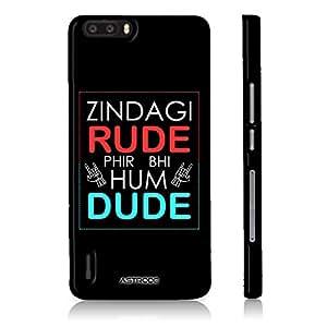 Astrode Zindagi Rude Designer Mobile Case Back Cover For Huawei Honor 6 Plus