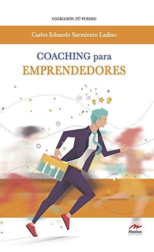 Coaching para emprendedores: Llegue donde quiera y cumpla sus sueños por Carlos Eduardo Sarmiento Ladino