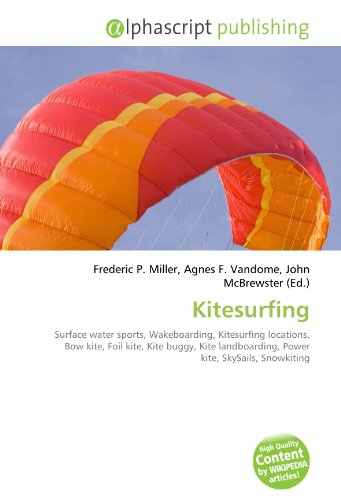 Kitesurfing: Surface water sports, Wakeboarding, Kitesurfing locations, Bow kite, Foil kite, Kite buggy, Kite landboarding, Power kite, SkySails, Snowkiting