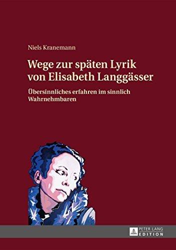 Wege zur sp????ten Lyrik von Elisabeth Langg????sser: ????bersinnliches erfahren im sinnlich Wahrnehmbaren (German Edition) by Niels Kranemann (2015-03-19)