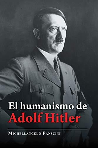 El Humanismo De Adolf Hitler por Michellangelo Fanscini