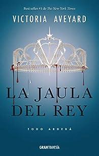 La Jaula del Rey: Todo Arderá par Victoria Aveyard