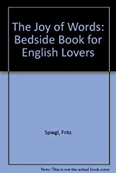 Joy of Words: Bedside Book for English Lovers