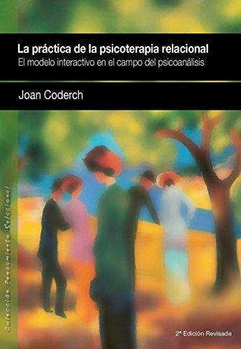 LA PRACTICA DE LA PSICOTERAPIA RELACIONAL: El modelo interactivo en el campo del psicoanálisis (Pensamiento Relacional nº 2) por JOAN CODERCH DE SANS