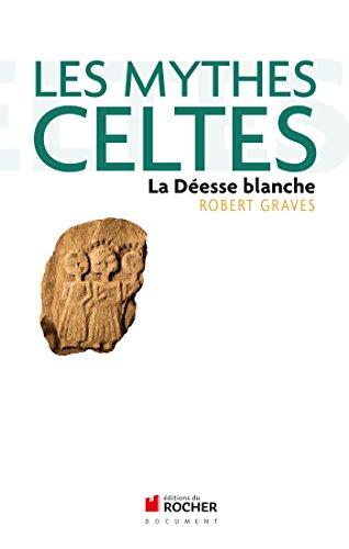 Les mythes celtes: La Déesse blanche par Robert Graves