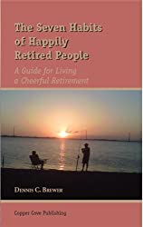 The Seven Habits of Happily Retired People: A Guide for Living a Cheerful Retirement