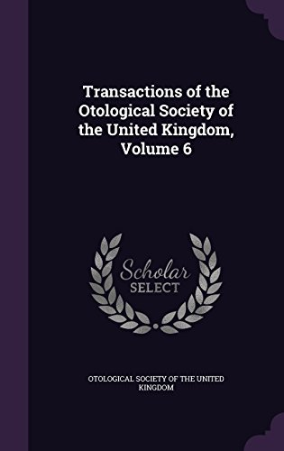 Transactions of the Otological Society of the United Kingdom, Volume 6