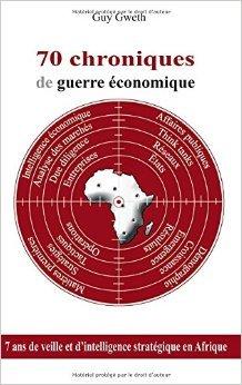 70 chroniques de guerre économique : 7 ans de veille et d'intelligence stratégique en Afrique de Guy Gweth ( 17 mars 2015 )