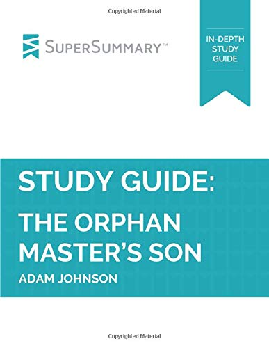 Study Guide: The Orphan Master's Son by Adam Johnson (SuperSummary)