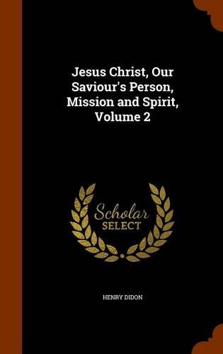 Jesus Christ, Our Saviour's Person, Mission and Spirit, Volume 2