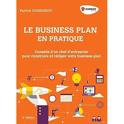 Le business plan en pratique: Conseils d'un chef d'entreprise pour construire et rédiger son business plan