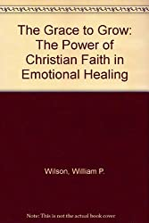 The Grace to Grow: The Power of Christian Faith in Emotional Healing