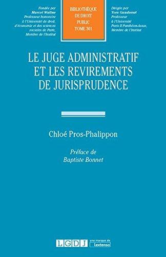 Le juge administratif et les revirements de jurisprudence. Tome 301 par Pros-Phalippon Chloé