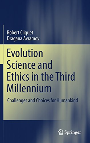 Evolution Science and Ethics in the Third Millennium: Challenges and Choices for Humankind
