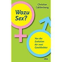 Wozu Sex?: Von der Evolution der zwei Geschlechter