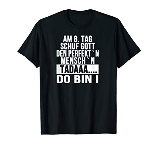 8. Tag Schuf Gott Den T-shirts (AM 8.TAG SCHUF GOTT DEN PERFEKT`N MENSCH)