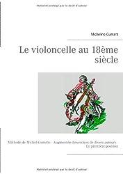 Le violoncelle au XVIIIe siècle : Méthode de Michel Corrette augmentée d'exercices de divers auteurs