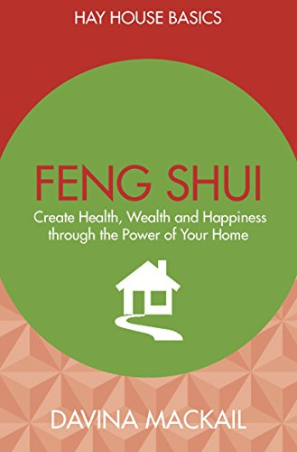 Feng Shui: Create Health, Wealth and Happiness Through the Power of Your Home (Hay House Basics)