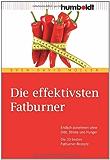 Die effektivsten Fatburner: Endlich abnehmen ohne Diät, Stress und Hunger. Die 33 besten Fatburner-Rezepte