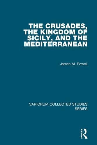 The Crusades, The Kingdom of Sicily, and the Mediterranean (Variorum Collected Studies) por James M. Powell