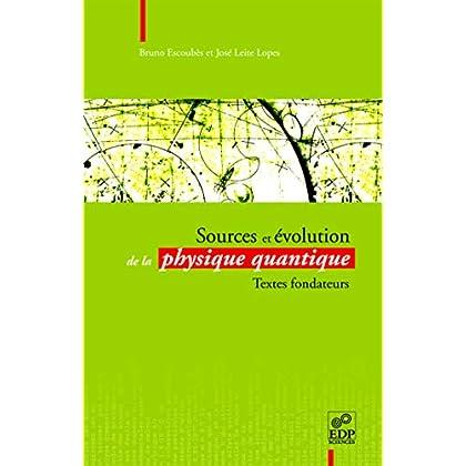 Sources et évolution de la physique quantique : Textes fondateurs