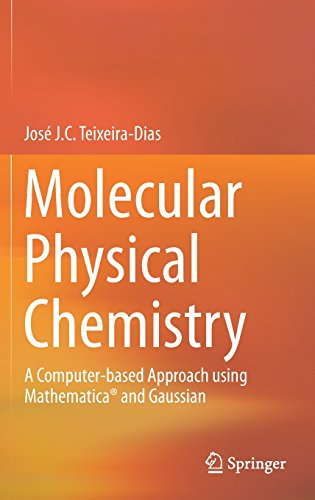 Molecular Physical Chemistry: A Computer-based Approach using Mathematica® and Gaussian par José J. C. Teixeira-Dias