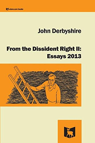 From the Dissident Right II: Essays 2013 por John Derbyshire