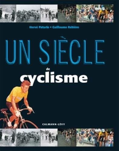 Un siècle de cyclisme 2015: 19 ème édition mise à jour par Guillaume Rebière
