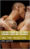 9 Actually Unique Gay Sex Stories: Extremely Erotic Only For Adults: ONE TIME COLLECTION (English Edition)