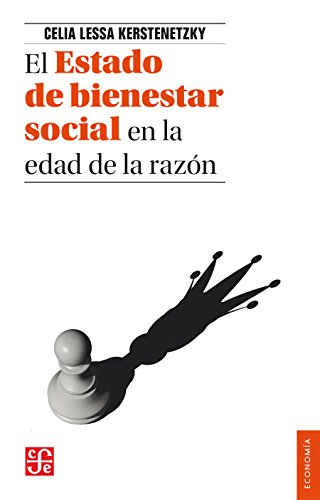 El Estado de bienestar social en la edad de la razón. La reinvención del Estado social en el mundo contemporáneo (Economía) por Cecilia Lessa Kerstenetzky