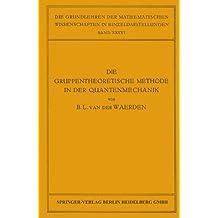 Die Gruppentheoretische Methode in der Quantenmechanik (Grundlehren der mathematischen Wissenschaften)