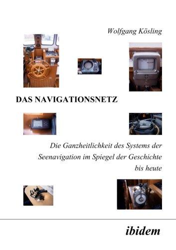 Das Navigationsnetz: Die Ganzheitlichkeit des Systems der Seenavigation im Spiegel der Geschichte bis heute