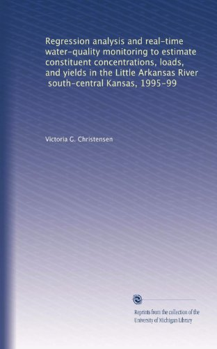 Regression analysis and real-time water-quality monitoring to estimate constituent concentrations, loads, and yields in the Little Arkansas River, south-central Kansas, 1995-99