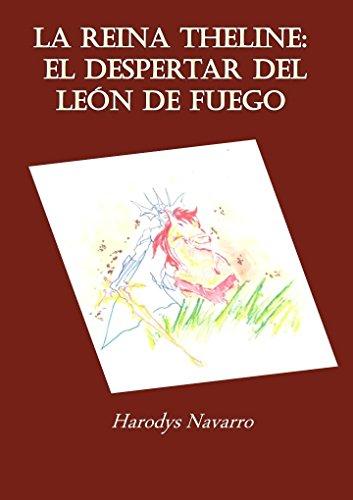 La Reina Theline: El Despertar del León de Fuego por Harodys Navarro