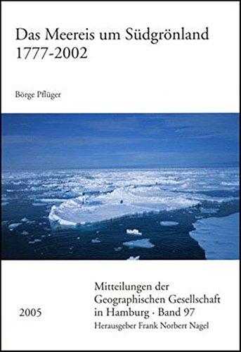 Das Meereis um Südgrönland 1777-2002 (Mitteilungen der Geographischen Gesellschaft in Hamburg, Band 97)