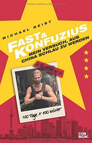 1803f2fa1fbc0 Fast & Konfuzius: Mein Versuch, aus China schlau zu werden. 100 Tage mal  100 Wörter