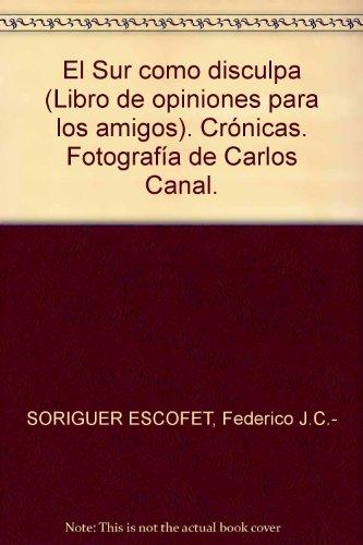 El Sur como disculpa (Libro de opiniones para los amigos). Crónicas. Fotograf...