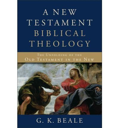 [(A New Testament Biblical Theology)] [ By (author) G K Beale ] [December, 2011]