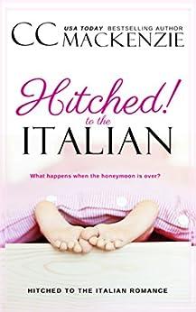 Hitched to the Italian (Hitched to the Italian Romance Book 1) by [MacKenzie, CC]