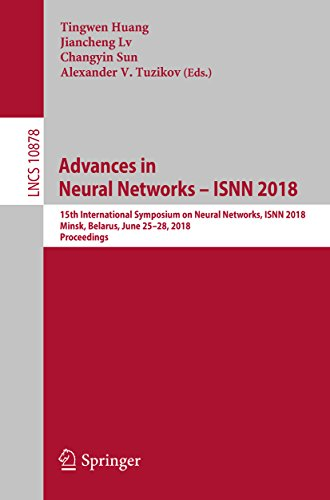 Advances in Neural Networks – ISNN 2018: 15th International Symposium on Neural Networks, ISNN 2018, Minsk, Belarus, June 25–28, 2018, Proceedings (Lecture Notes in Computer Science)