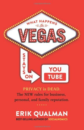 What Happens in Vegas Stays on YouTube: Privacy Is Dead. The New Rules of Reputation. by Erik Qualman (14-Dec-2013) Paperback