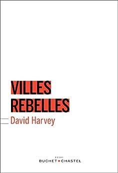 Villes rebelles: Du droit à la ville à la révolution urbaine par [Harvey, David]