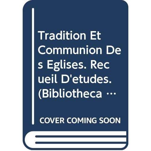 Tradition Et Communion Des Eglises. Recueil D'etudes.